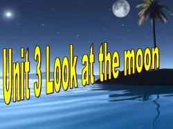 Unit 3 Look at the moon